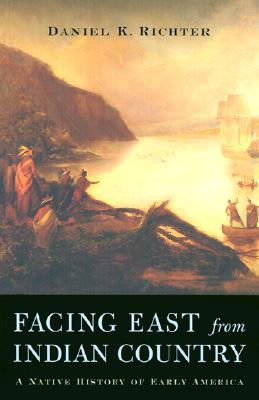 Facing East from Indian Country: A Native History of Early America, Daniel K. Richter