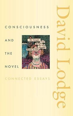 Consciousness and the Novel: Connected Essays (The Richard Ellmann Lectures in Modern Literature), David Lodge