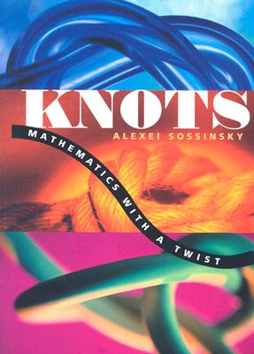 Knots: Mathematics with a Twist, Sossinsky, Alexei
