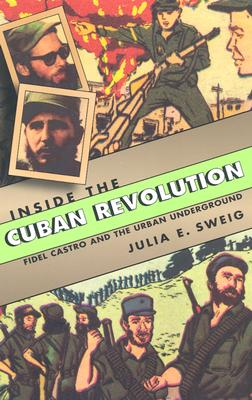 Image for INSIDE THE CUBAN REVOLUTION: FIDEL CASTRO AND THE URBAN UNDERGROUND