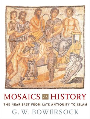 Image for Mosaics as History: The Near East from Late Antiquity to Islam (Revealing Antiqu