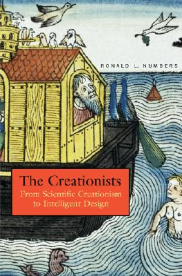 The Creationists: From Scientific Creationism to Intelligent Design (Expanded Edition), RONALD NUMBERS
