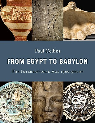 Image for From Egypt to Babylon: The International Age 1550-500 BC