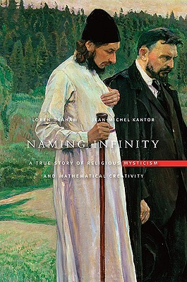 Naming Infinity: A True Story of Religious Mysticism and Mathematical Creativity, LOREN GRAHAM, JEAN-MICHEL KANTOR