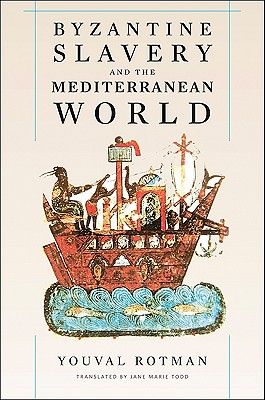 Byzantine Slavery and the Mediterranean World, YOUVAL ROTMAN