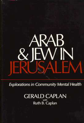 Arab and Jew in Jerusalem: Explorations in Community Mental Health, Caplan, Gerald