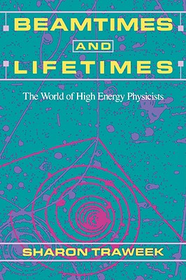 Beamtimes and Lifetimes: The World of High Energy Physicists, Traweek, Sharon