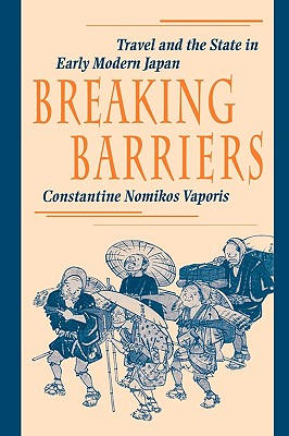 Image for Breaking Barriers: Travel and the State in Early Modern Japan (Harvard East Asian Monographs)