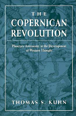 The Copernican Revolution: Planetary Astronomy in the Development of Western Thought, Thomas S. Kuhn