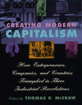 Image for Creating Modern Capitalism: How Entrepreneurs, Companies, and Countries Triumphe