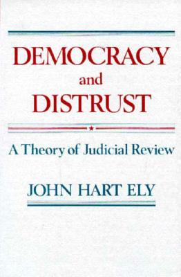 Image for Democracy and Distrust: a Theory of Judicial Review
