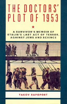 The Doctor's Plot of 1953: a Survivor's Memoir of Stalin's Last Act of Terror, Against Jews and Science, Rapoport, Yakov