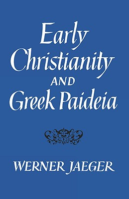 Image for Early Christianity and Greek Paidea (Belknap Press)