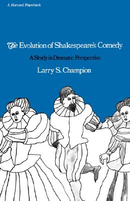 The Evolution of Shakespeareâ?Ts Comedy: A Study in Dramatic Perspective, Champion,Larry S.