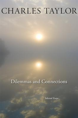 Dilemmas and Connections: Selected Essays, Charles Taylor