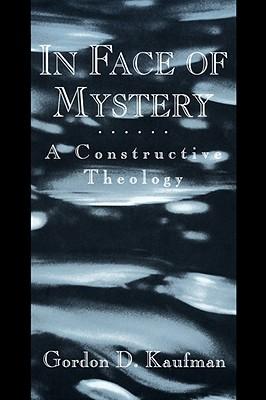 In Face of Mystery: A Constructive Theology, Kaufman, Gordon Dester