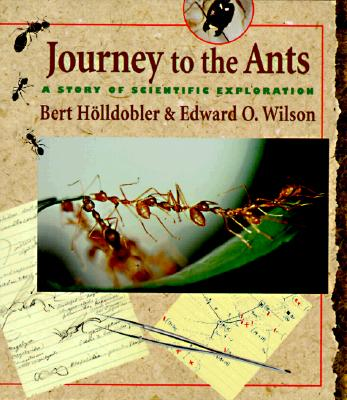 Journey to the Ants: A Story of Scientific Exploration, Bert H�lldobler; Edward O. Wilson