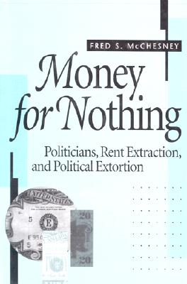 Image for Money for Nothing: Politicians, Rent Extraction, and Political Extortion