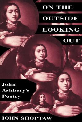 Image for On the Outside Looking Out: John Ashbery's Poetry