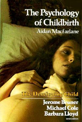 The Psychology of Childbirth (Developing Child (Paperback)), Macfarlane, Aidan