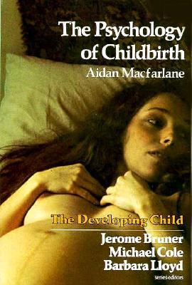 The Psychology of Childbirth (The Developing Child), Macfarlane, Aidan