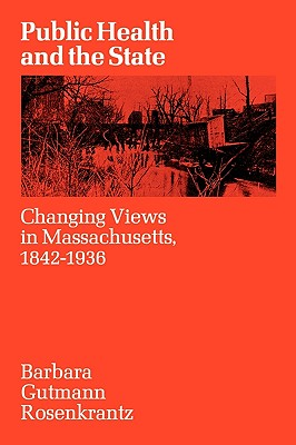 Image for Public Health and the State: Changing Views in Massachusetts. 1842-1936