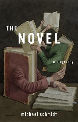 The Novel: A Biography, Michael Schmidt