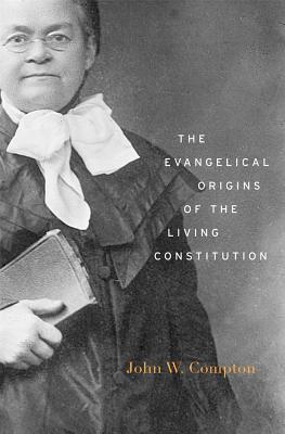 The Evangelical Origins of the Living Constitution, John W. Compton