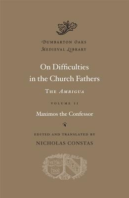 On Difficulties in the Church Fathers: The Ambigua, Volume II (Dumbarton Oaks Medieval Library), Maximos the Confessor