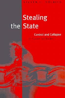 Image for Stealing the State: Control and Collapse in Soviet Institutions (Russian Research Center Studies)