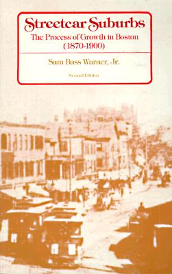 Streetcar Suburbs: The Process of Growth in Boston, 1870-1900, Sam Bass Warner