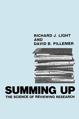 Summing Up: The Science of Reviewing Research, Light, Richard J.; Pillemer, David B.