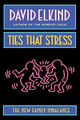 Ties That Stress: The New Family Imbalance, David Elkind
