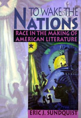 Image for To Wake the Nations: Race in the Making of American Literature