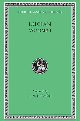 Lucian, Volume I. Phalaris. Hippias or The Bath. Dionysus. Heracles. Amber or The Swans. The Fly. Nigrinus. Demonax. The Hall. My Native Land. Octogenarians. A True Story. Slander. The Consonants at Law. The Carousal (Symposium) or The Lapiths (Loeb, Lucian; A. M. Harmon