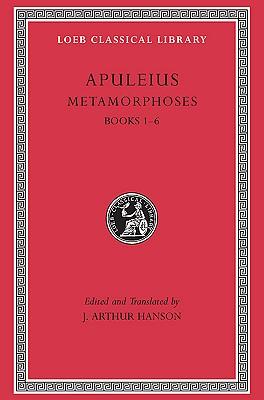 Metamorphoses (The Golden Ass), I, Books 1-6 (Loeb Classical Library), APULEIUS, J. ARTHUR HANSON
