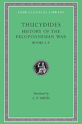 Thucydides II:  History of the Peloponnesian War Books III and IV (Loeb Classical Library No. 109), Thucydides; Goold, G.P. (editor)
