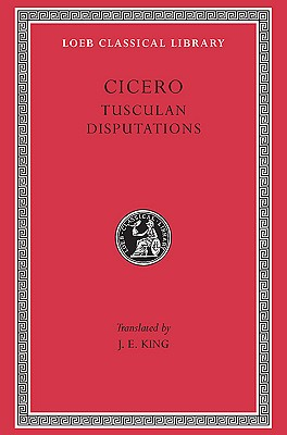 Cicero: Tusculan Disputations (Loeb Classical Library), Cicero