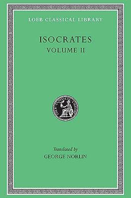 Isocrates II: On the Peace. Areopagiticus. Against the Sophists. Antidosis. Panathenaicus (Loeb Classical Library, No. 229) (English and Greek Edition), Isocrates