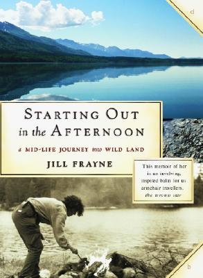 Image for Starting Out In The Afternoon - A Mid-Life Journey Into Wild Land