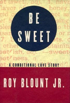 Image for Be Sweet: A Conditional Love Story