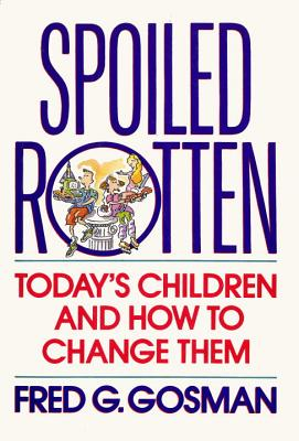 Image for Spoiled Rotten: Today's Children & How to Change Them