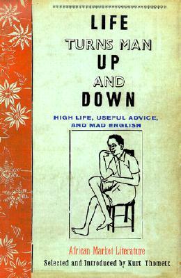 Image for Life Turns Man Up and Down: High Life, Useful Advice, and Mad English
