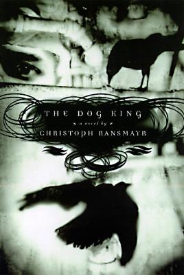 Dog King, Ransmayr, Christoph;Woods, John E.;Random House Knopf