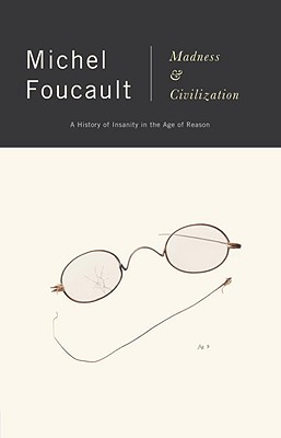 Madness and Civilization: A History of Insanity in the Age of Reason, MICHEL FOUCAULT