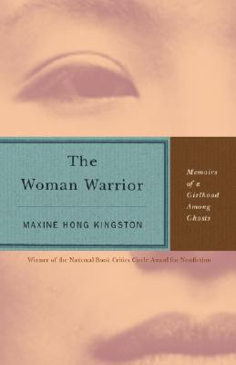 The Woman Warrior: Memoirs of a Girlhood Among Ghosts, Kingston, Maxine Hong