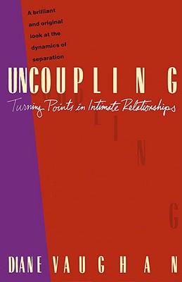 """Uncoupling: Turning Points in Intimate Relationships, """"Vaughan, Diane"""""""