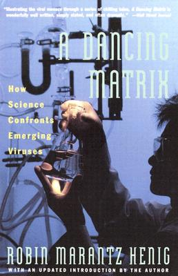 Dancing Matrix: How Science Confronts Emerging Viruses, Henig, Robin Marantz