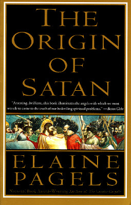 The Origin of Satan: How Christians Demonized Jews, Pagans, and Heretics, Elaine Pagels