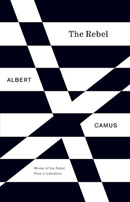 The Rebel: An Essay on Man in Revolt, ALBERT CAMUS